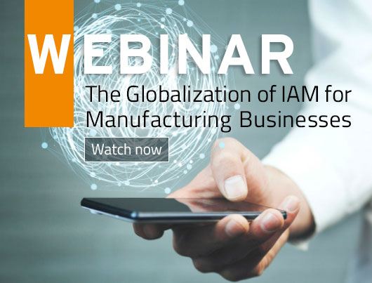 Webinar: The Globalization of IAM for Manufacturing Businesses.