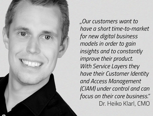 Our customers want to have a short time-to-market for new digital business models in order to gain insights and to constantly improve their product. With Service Layers they have their Customer Identity and Access Management (CIAM) under control and can focus on their core business-